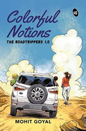 Book Review: 'COLOURFUL NOTIONS: THE ROADTRIPPERS 1.0' by Mohit Goyal