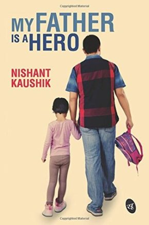 'My Father Is A Hero' by Nishant Kaushik: A Book Review
